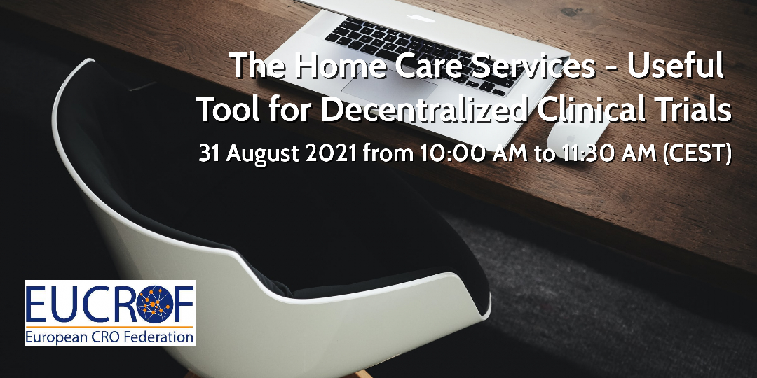 Next EUCROF Webinar: The Home Care Services - Useful Tool for Decentralized Clinical Trials, 31 August 2021